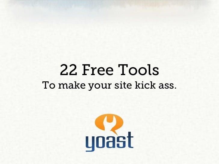 22 Free ToolsTo make your site kick ass.