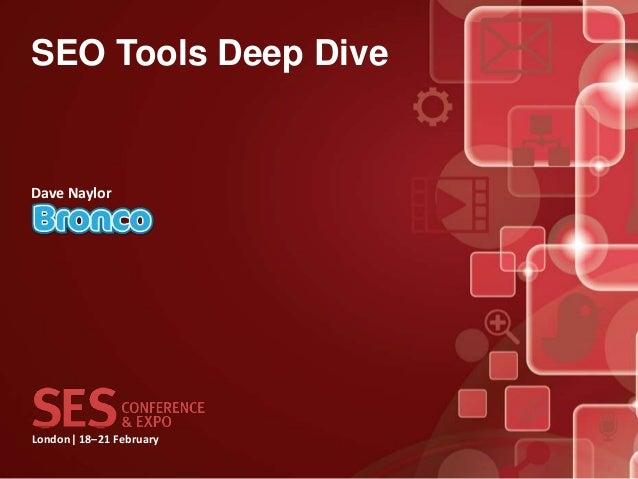 London  18–21 February SEO Tools Deep Dive Dave Naylor
