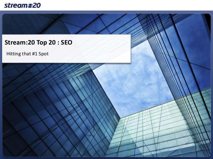 Stream:20 Top 20 : SEO<br />Hitting that #1 Spot<br />