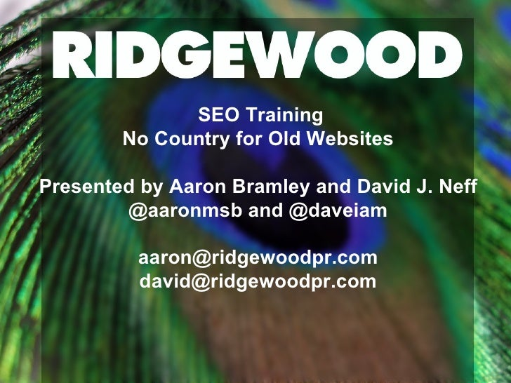 SEO Training No Country for Old Websites Presented by Aaron Bramley and David J. Neff @aaronmsb and @daveiam [email_addres...