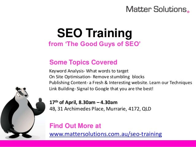 SEO Trainingfrom 'The Good Guys of SEO'Some Topics CoveredKeyword Analysis- What words to targetOn Site Optimisation- Remo...