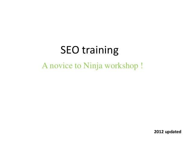 SEO training A novice to Ninja workshop ! 2012 updated
