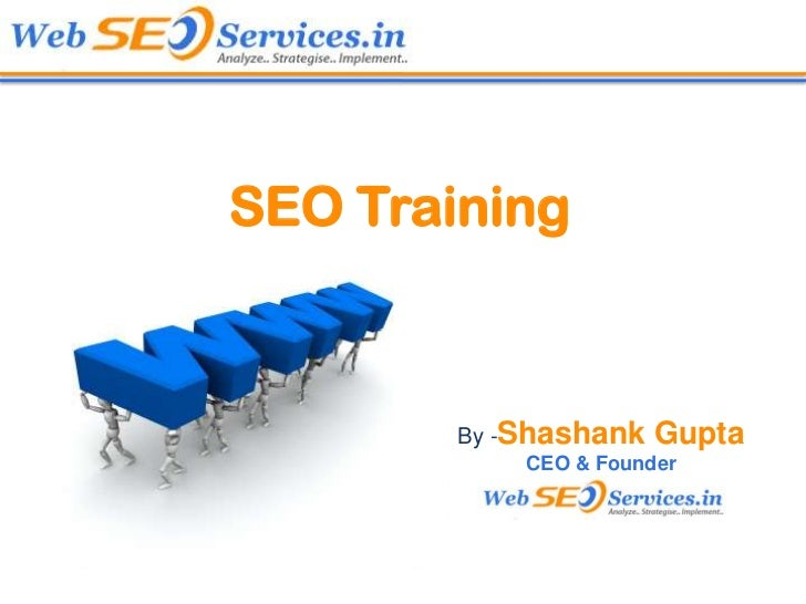 SEO Training        By -Shashank   Gupta            CEO & Founder