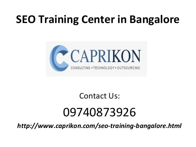 SEO Training Center in Bangalore Contact Us: 09740873926 http://www.caprikon.com/seo-training-bangalore.html