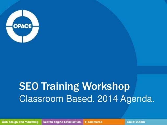 SEO Training Workshop Classroom Based. 2014 Agenda.
