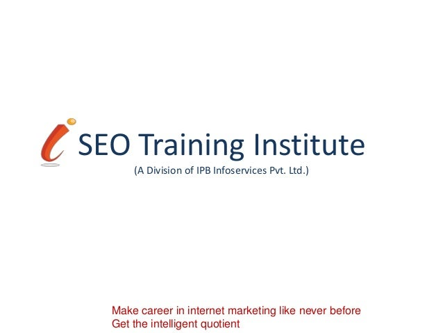 SEO Training Institute      (A Division of IPB Infoservices Pvt. Ltd.)  Make career in internet marketing like never befor...