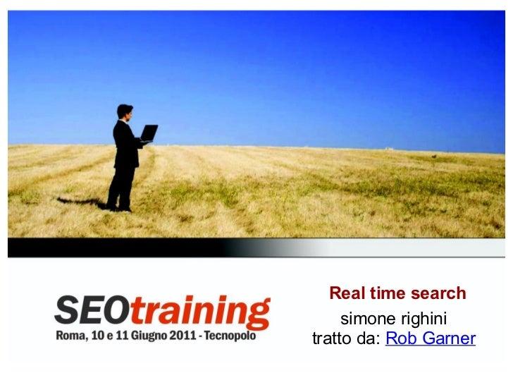 Real Time Search - Simone Righini - SEO Training 2011