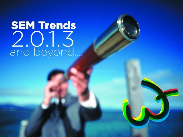 SEM Trends 2013 - SEO / Search Marketing Strategies 2013 and Beyond
