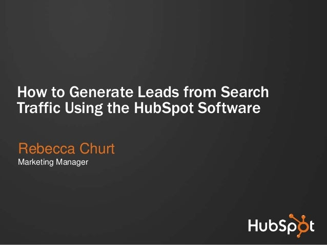How to Generate Leads from SearchTraffic Using the HubSpot SoftwareRebecca ChurtMarketing Manager