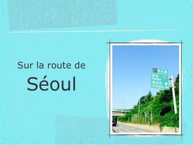 Sur la route de Séoul