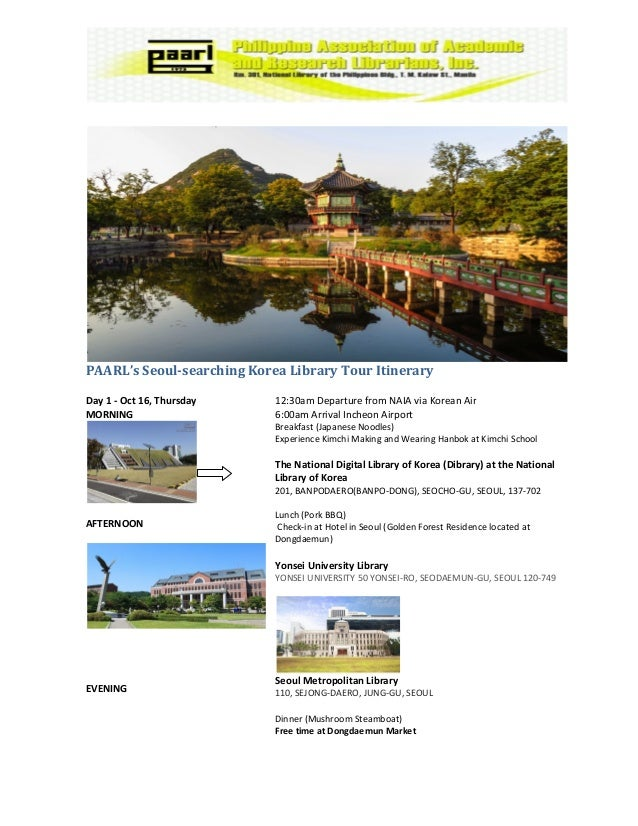 PAARL's Seoul-searching Korea Library Tour Itinerary Day 1 - Oct 16, Thursday MORNING AFTERNOON EVENING 12:30am Departure ...