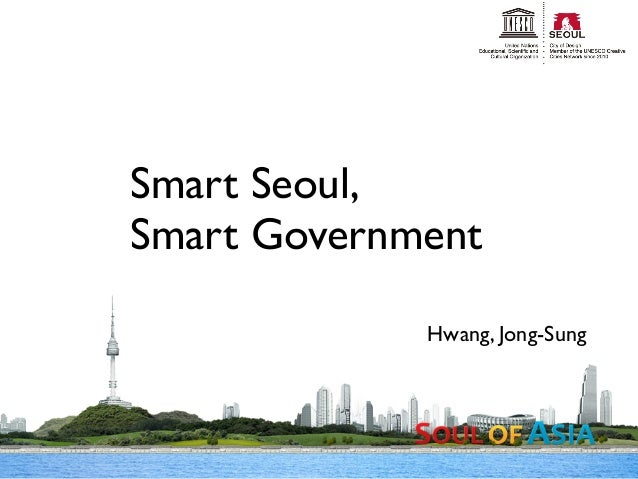 Smart Seoul,Smart Government             Hwang, Jong-Sung