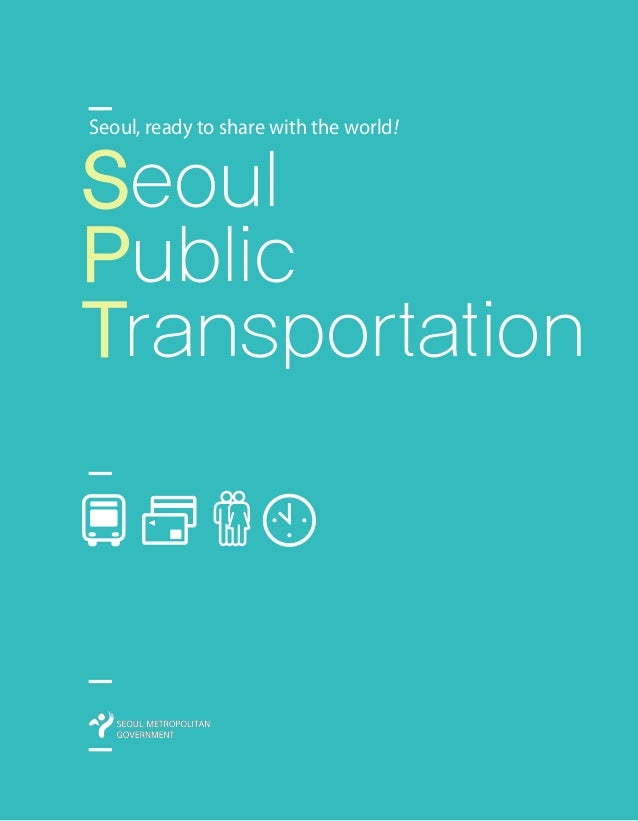 Seoul Public Transportation Seoul, ready to share with the world!
