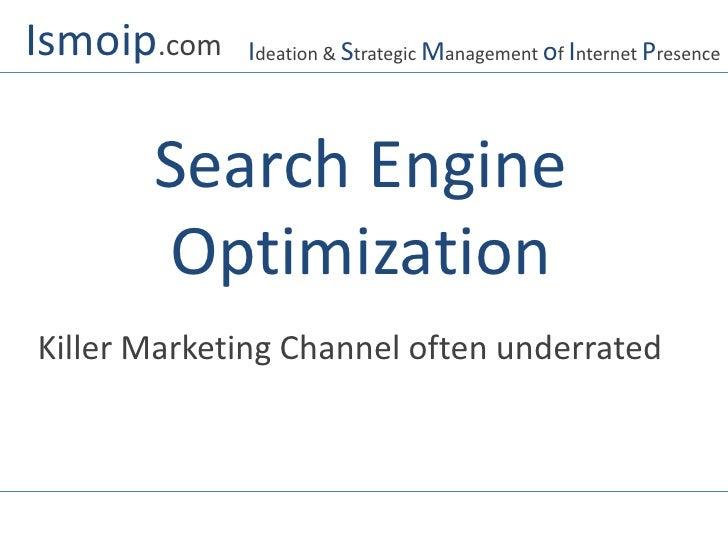 Ismoip.com<br />Ideation & Strategic Management of Internet Presence<br />Search Engine Optimization<br />Killer Marketing...