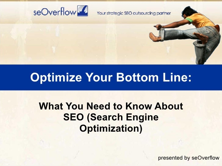 Optimize Your Bottom Line: What You Need to Know About SEO (Search Engine Optimization) presented by seOverflow
