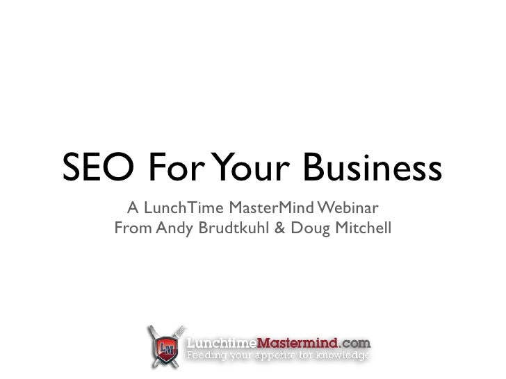 SEO For Your Business     A LunchTime MasterMind Webinar   From Andy Brudtkuhl & Doug Mitchell