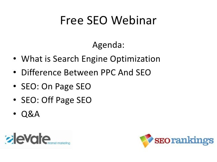 Free SEO Webinar                      Agenda:•   What is Search Engine Optimization•   Difference Between PPC And SEO•   S...