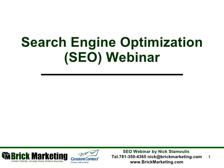 Search Engine Optimization (SEO) Webinar SEO Webinar by Nick Stamoulis  Tel.781-350-4365 nick@brickmarketing.com www.Brick...