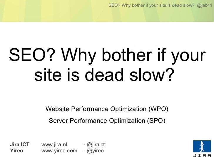 SEO? Why bother if your site is dead slow? @jab11SEO? Why bother if your  site is dead slow?            Website Performanc...