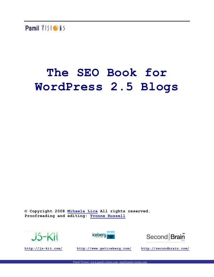 The SEO Book for      WordPress 2.5 Blogs     © Copyright 2008 Mihaela Lica All rights reserved. Proofreading and editing:...