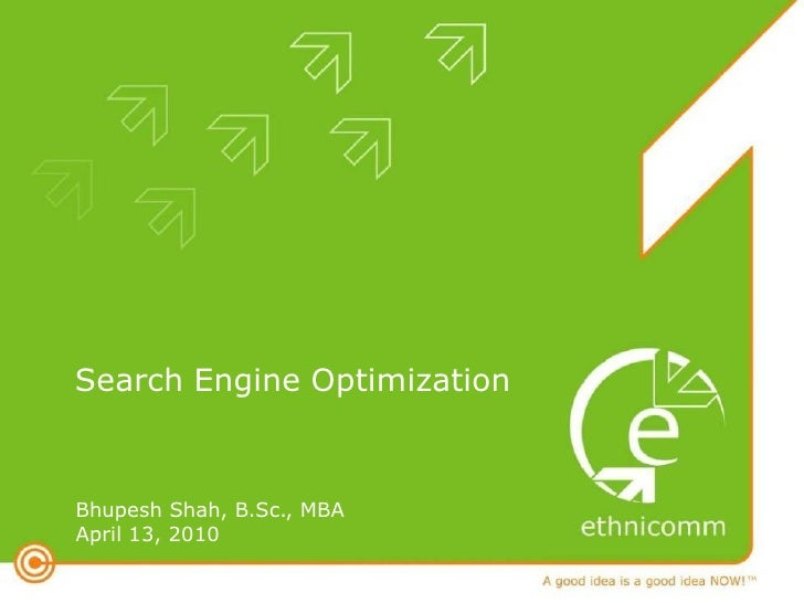 Search Engine Optimization    Bhupesh Shah, B.Sc., MBA April 13, 2010