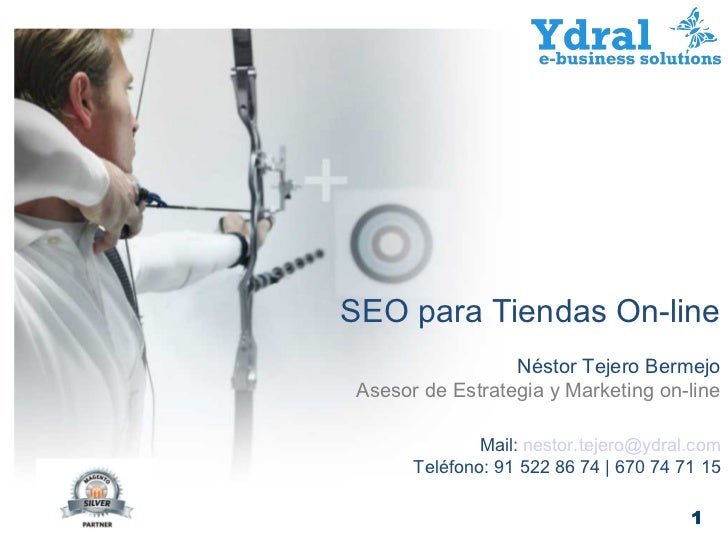SEO para Tiendas On-line                 Néstor Tejero BermejoAsesor de Estrategia y Marketing on-line              Mail: ...