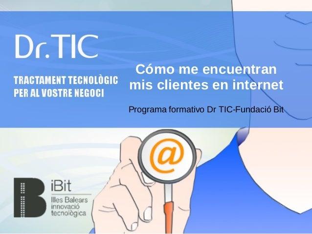 Cómo me encuentran mis clientes en internet Programa formativo Dr TIC-Fundació Bit