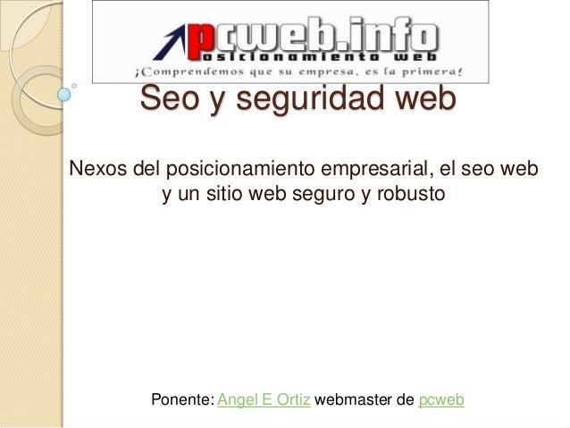 Seo y seguridad webNexos del posicionamiento empresarial, el seo web         y un sitio web seguro y robusto        Ponent...