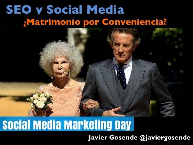 SEO y Social Media  ¿Matrimonio  por Conveniencia?    Javier Gosende @javiergosende