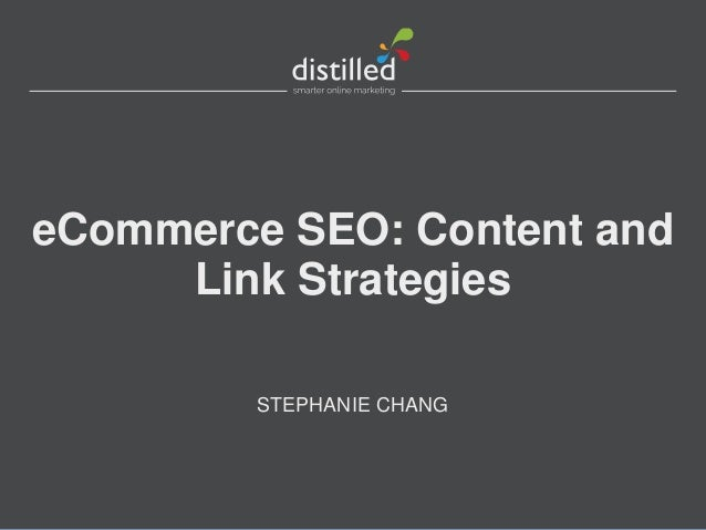 eCommerce SEO: Content and Link Strategies STEPHANIE CHANG