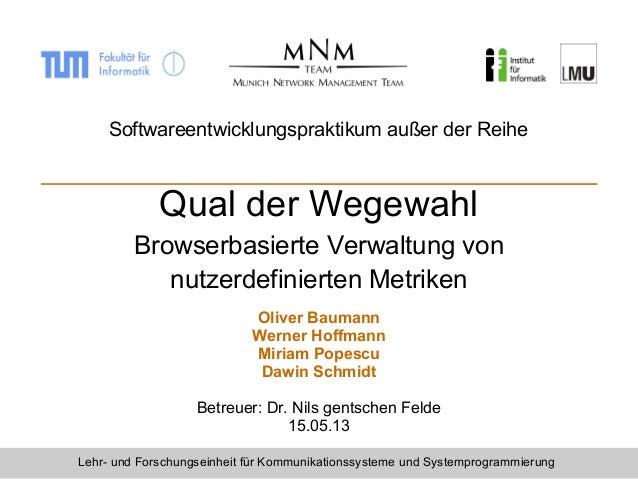Qual der Wegewahl Browserbasierte Verwaltung von nutzerdefinierten Metriken Oliver Baumann Werner Hoffmann Miriam Popescu ...