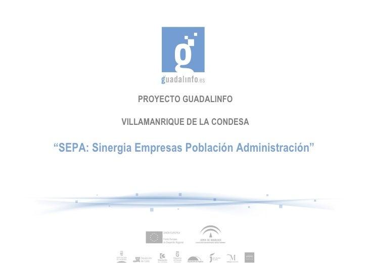 """PROYECTO GUADALINFO             VILLAMANRIQUE DE LA CONDESA""""SEPA: Sinergia Empresas Población Administración"""""""