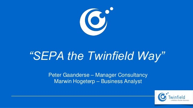 """SEPA the Twinfield Way"" Peter Gaanderse – Manager Consultancy Marwin Hogeterp – Business Analyst"