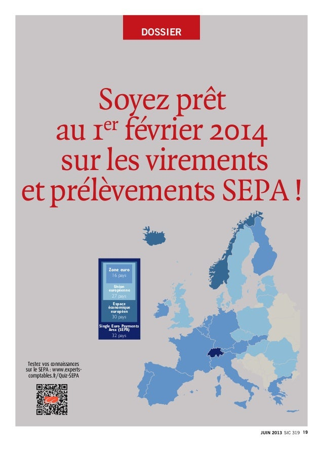 DOSSIER Soyez prêt au 1er février 2014 sur les virements et prélèvements SEPA! Zone euro 16 pays Union européenne 27 p...