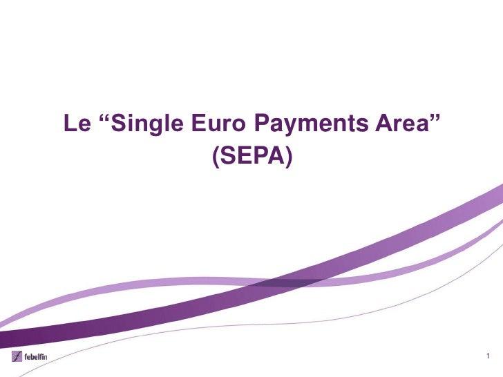 """Le """"Single Euro Payments Area""""            (SEPA)                                 1"""
