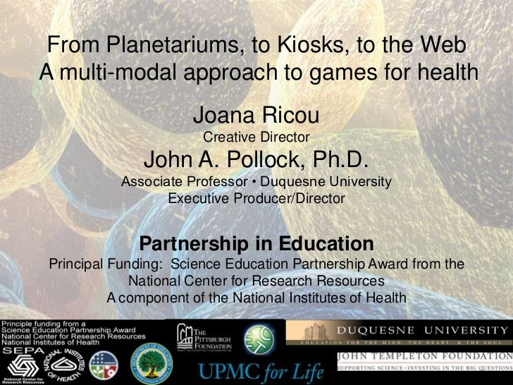 From Planetariums, to Kiosks, to the WebA multi-modal approach to games for health                     Joana Ricou        ...