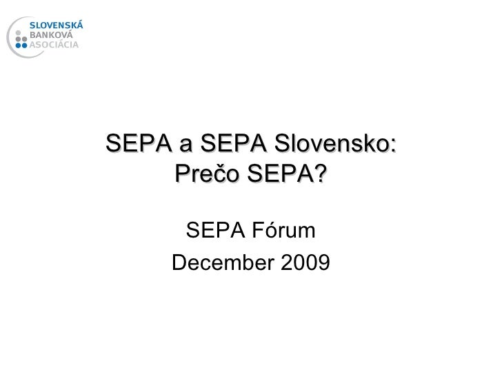 SEPA a SEPA Slovensko: Prečo SEPA? SEPA Fórum December 2009
