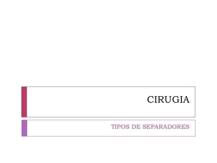 CIRUGIA<br />TIPOS DE SEPARADORES<br />
