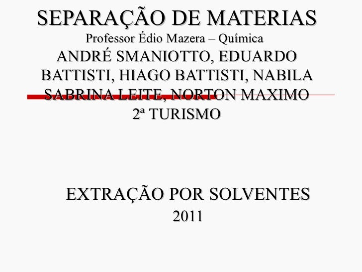 SEPARAÇÃO DE MATERIAS Professor Édio Mazera – Química   ANDRÉ SMANIOTTO, EDUARDO BATTISTI, HIAGO BATTISTI, NABILA SABRINA ...
