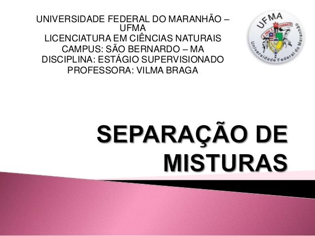 UNIVERSIDADE FEDERAL DO MARANHÃO – UFMA LICENCIATURA EM CIÊNCIAS NATURAIS CAMPUS: SÃO BERNARDO – MA DISCIPLINA: ESTÁGIO SU...