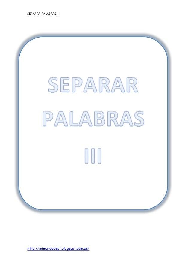 SEPARAR PALABRAS III http://mimundodept.blogspot.com.es/