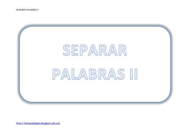 SEPARAR PALABRAS II http://mimundodept.blogspot.com.es/