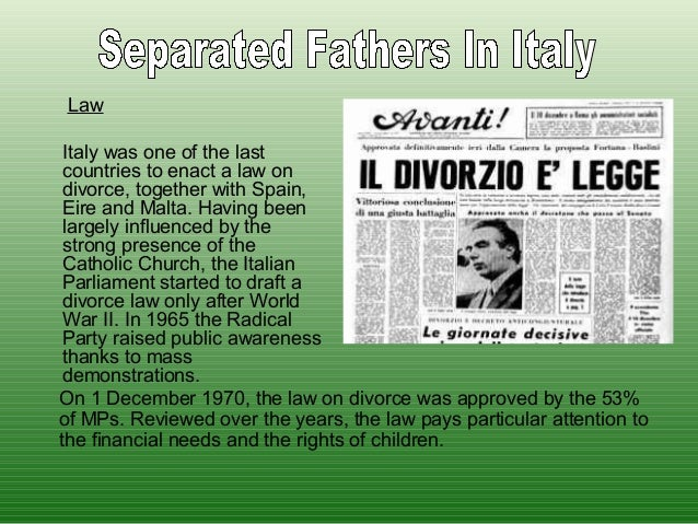 Law Italy was one of the last countries to enact a law on divorce, together with Spain, Eire and Malta. Having been largel...