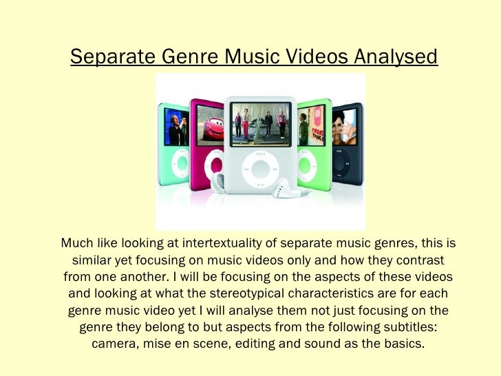 Much like looking at intertextuality of separate music genres, this is similar yet focusing on music videos only and how t...