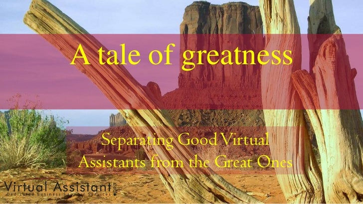 A tale of greatness<br />Separating Good Virtual Assistants from the Great Ones<br />
