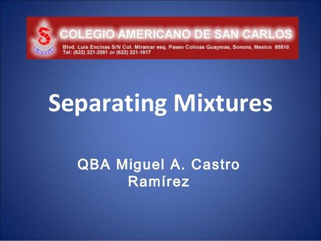 Separating Mixtures  QBA Miguel A. Castro       Ramírez