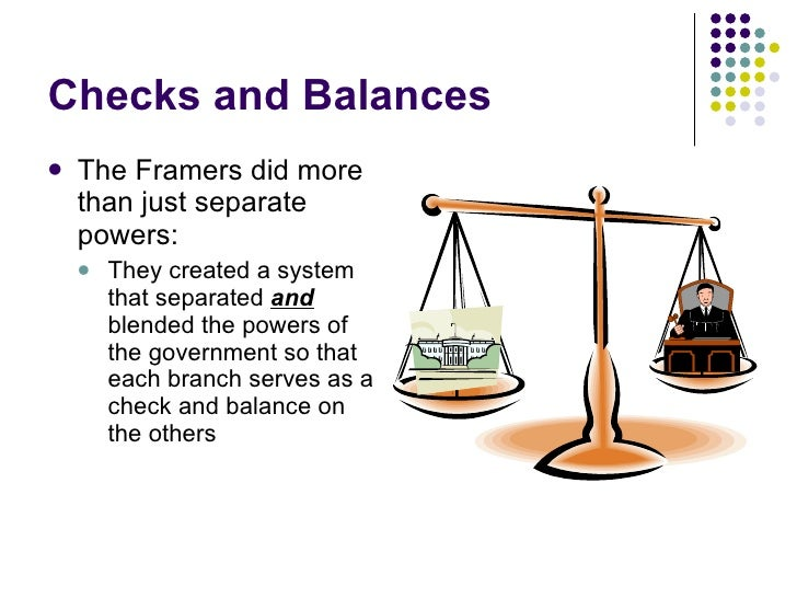 the separation of powers and checks The separation of powers and the system of checks and balances was intended to promote the politics of bargaining, compromise and playing one body against the other.