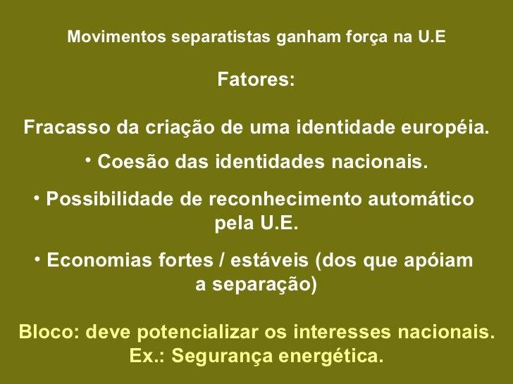 <ul><li>Movimentos separatistas ganham força na U.E </li></ul><ul><li>Fatores: </li></ul><ul><li>Fracasso da criação de um...