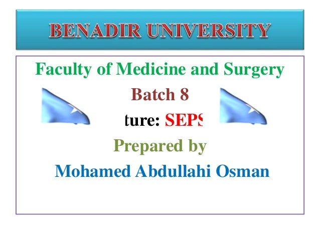 Faculty of Medicine and Surgery Batch 8 Lecture: SEPSIS Prepared by Mohamed Abdullahi Osman