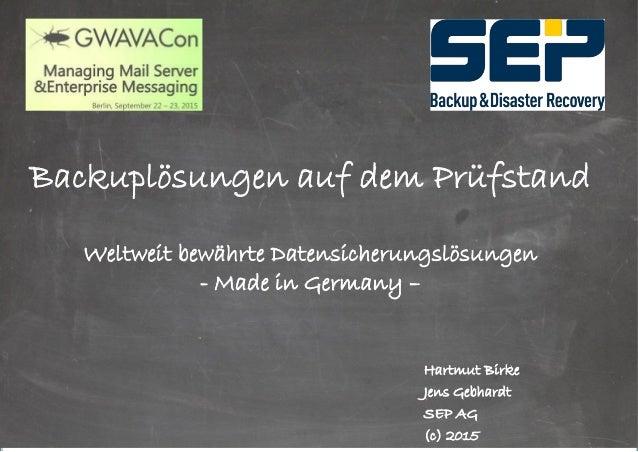 Hartmut Birke Jens Gebhardt SEP AG (c) 2015 Backuplösungen auf dem Prüfstand Weltweit bewährte Datensicherungslösungen - M...